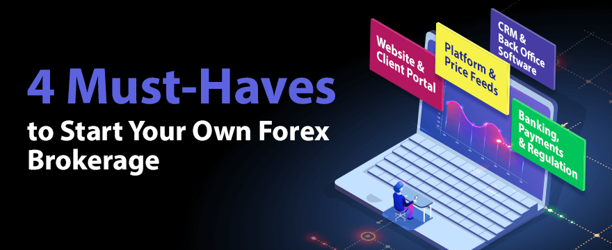 4 Must-Haves to Start Your Own Forex Brokerage