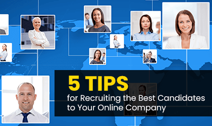 5 Tips for Recruiting the Best Candidates to Your Online Company