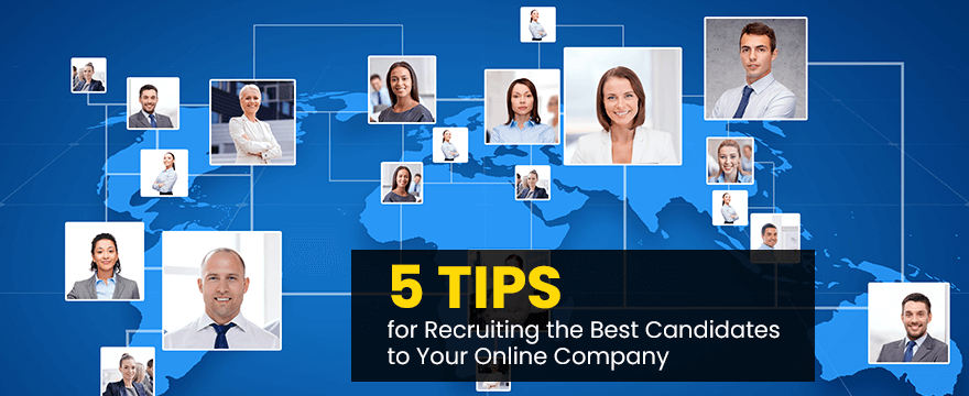 3 5 Tips for Recruiting the Best Candidates to Your Online Company