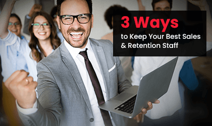 3 Ways to Keep Your Best Sales & Retention Staff